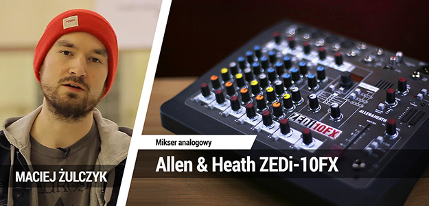 Co potrafi mikser za 1000 zł? Test Allen & Heath ZEDi-10FX